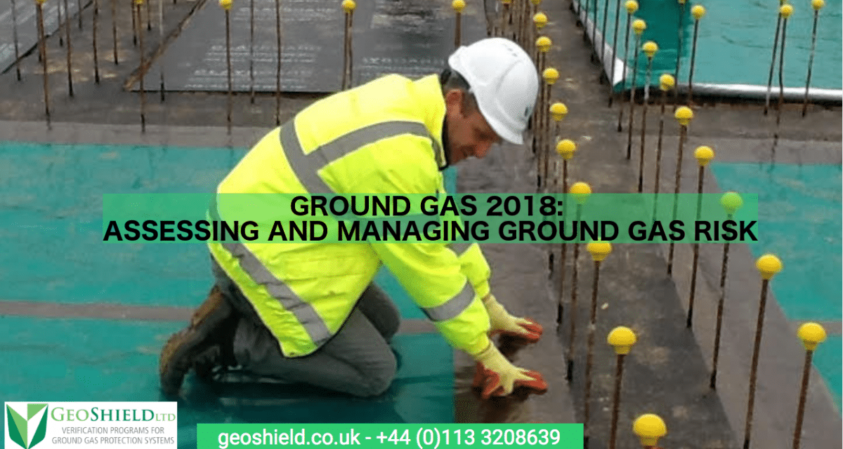 Ground Gas 2018: Assessing And Managing Ground Gas Risk